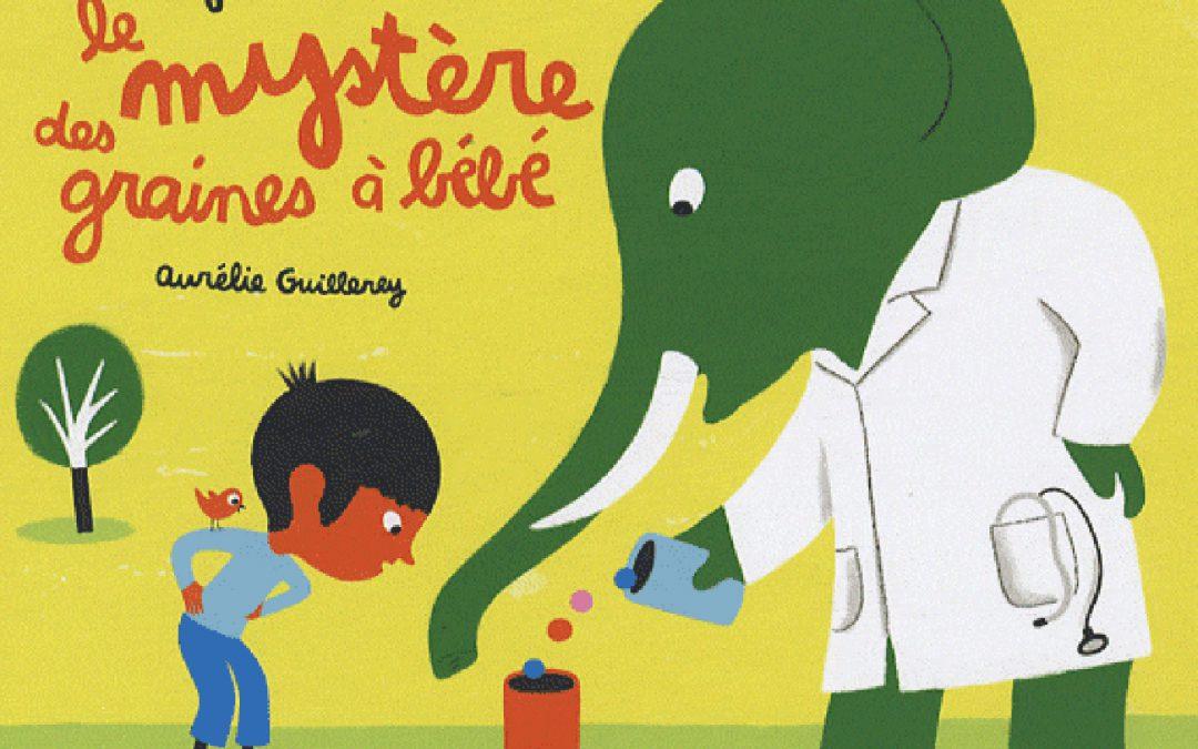 Le Mystère des graines à bébé  Dessins de Aurélie Guillerey